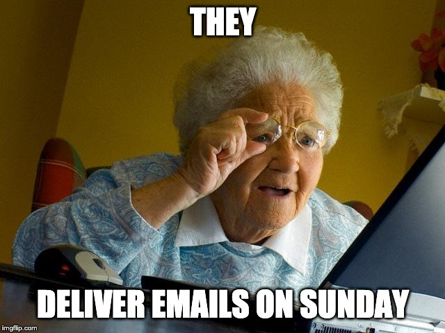 Grandma Finds The Internet | THEY DELIVER EMAILS ON SUNDAY | image tagged in memes,grandma finds the internet | made w/ Imgflip meme maker