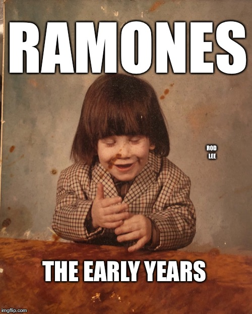 Ramones | RAMONES THE EARLY YEARS ROD LEE | image tagged in rock n roll,punk | made w/ Imgflip meme maker