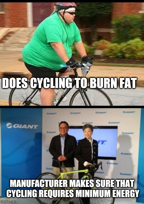 The irony |  DOES CYCLING TO BURN FAT; MANUFACTURER MAKES SURE THAT CYCLING REQUIRES MINIMUM ENERGY | image tagged in memes,cycling,fat,stupid people | made w/ Imgflip meme maker