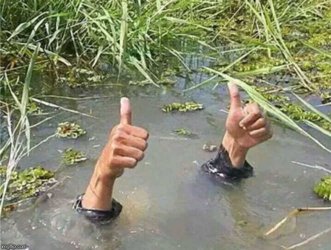 Drowning Thumbs Up | image tagged in drowning thumbs up | made w/ Imgflip meme maker