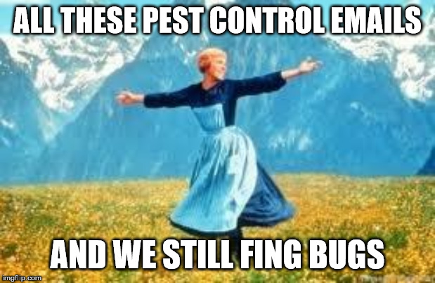 Look At All These | ALL THESE PEST CONTROL EMAILS AND WE STILL FING BUGS | image tagged in memes,look at all these | made w/ Imgflip meme maker