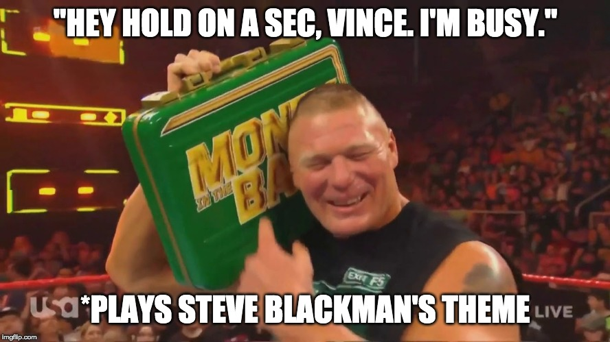 "Brock Lesnar Boom Box |  ""HEY HOLD ON A SEC, VINCE. I'M BUSY.""; *PLAYS STEVE BLACKMAN'S THEME 