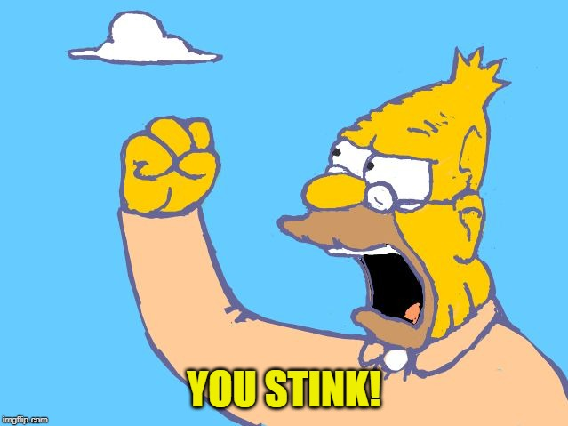 old man yells at cloud | YOU STINK! | image tagged in old man yells at cloud | made w/ Imgflip meme maker