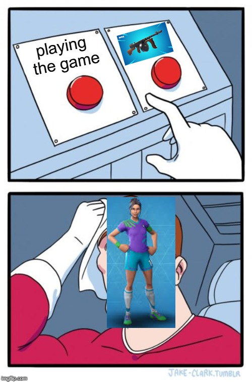 idk, that one seems op |  playing the game | image tagged in memes,two buttons,fortnite,drum gun,soccer skin,meta | made w/ Imgflip meme maker