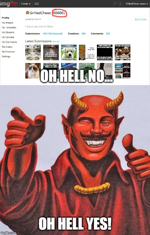 OH HELL NO... OH HELL YES! | image tagged in buddy satan,points,thats a lot of sixes,oh hell no,oh hell yes,hey | made w/ Imgflip meme maker