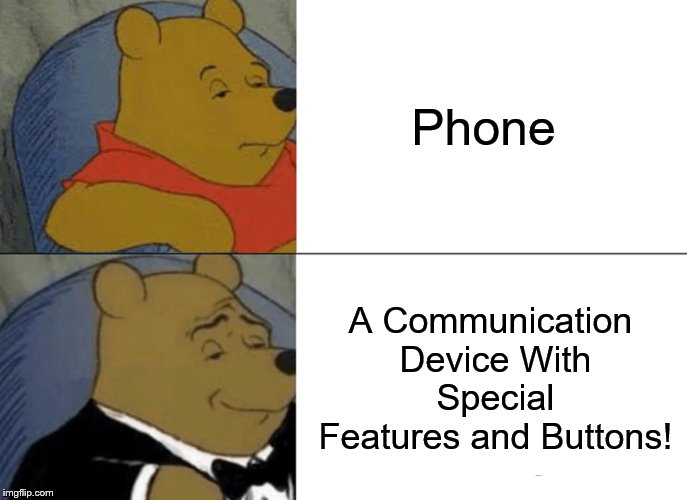 Tuxedo Winnie The Pooh | Phone A Communication Device With Special Features and Buttons! | image tagged in memes,tuxedo winnie the pooh,phone,communication | made w/ Imgflip meme maker