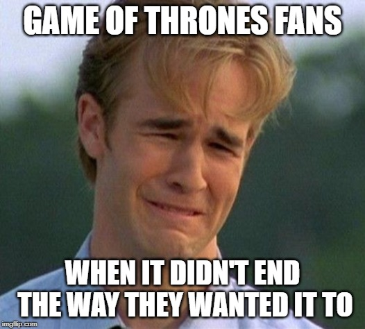 I Wanted ________ To Win | GAME OF THRONES FANS WHEN IT DIDN'T END THE WAY THEY WANTED IT TO | image tagged in memes,1990s first world problems,game of thrones | made w/ Imgflip meme maker