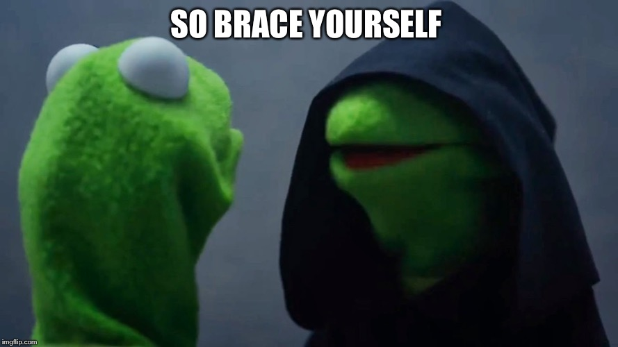 Kermit Inner Me | SO BRACE YOURSELF | image tagged in kermit inner me | made w/ Imgflip meme maker