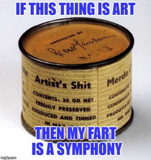 Modern art: Artist's Shit | IF THIS THING IS ART THEN MY FART IS A SYMPHONY | image tagged in memes,modern art,fart,symphony,artist,shit | made w/ Imgflip meme maker