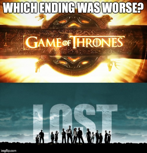 WHICH ENDING WAS WORSE? | image tagged in get lost,game of thrones logo | made w/ Imgflip meme maker