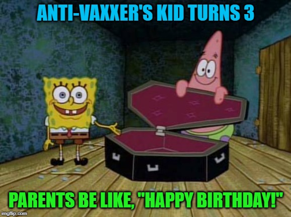 "We didn't have any problems with our kid moving out... | ANTI-VAXXER'S KID TURNS 3 PARENTS BE LIKE, ""HAPPY BIRTHDAY!"" 