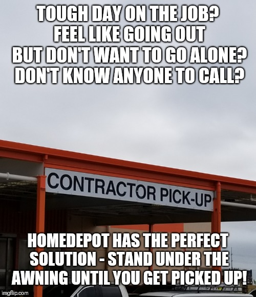 Lonely? Don't know where to go? | TOUGH DAY ON THE JOB? FEEL LIKE GOING OUT BUT DON'T WANT TO GO ALONE? DON'T KNOW ANYONE TO CALL? HOMEDEPOT HAS THE PERFECT SOLUTION - STAND  | image tagged in original meme,memes,lonely,pickup lines,blind date,date night | made w/ Imgflip meme maker