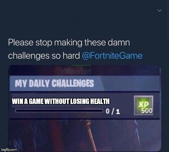 Fortnite Challenge | WIN A GAME WITHOUT LOSING HEALTH | image tagged in fortnite challenge | made w/ Imgflip meme maker