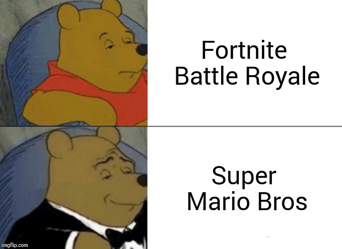 Tuxedo Winnie The Pooh Meme | Fortnite Battle Royale Super Mario Bros | image tagged in memes,tuxedo winnie the pooh | made w/ Imgflip meme maker