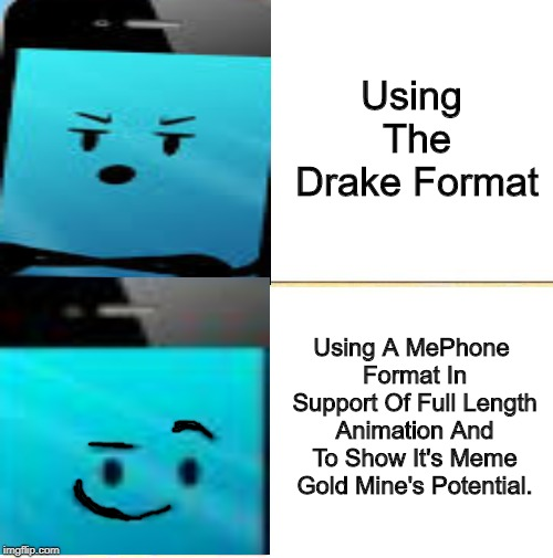 Go Watch Inanimate Insanity (Season 2) If You Like Cartoons, AnimationEpic Deserves Every View It Gets. | Using The Drake Format Using A MePhone Format In Support Of Full Length Animation And To Show It's Meme Gold Mine's Potential. | image tagged in drake hotline approves,memes,inanimate insanity | made w/ Imgflip meme maker