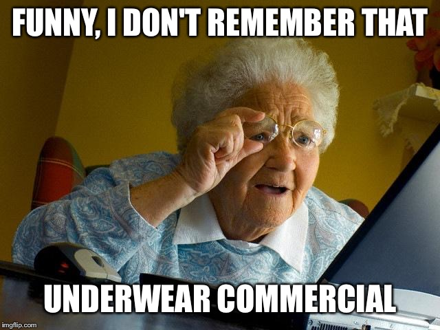 Grandma Finds The Internet Meme | FUNNY, I DON'T REMEMBER THAT UNDERWEAR COMMERCIAL | image tagged in memes,grandma finds the internet | made w/ Imgflip meme maker