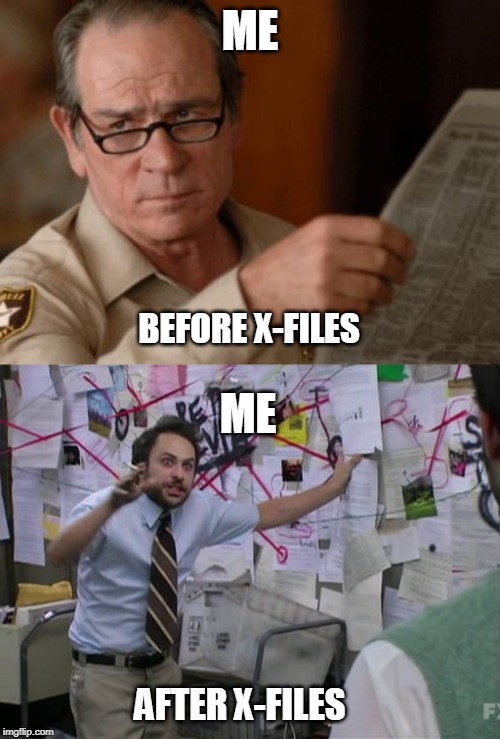 ME AFTER X-FILES BEFORE X-FILES ME | image tagged in tommy lee jones,charlie conspiracy always sunny in philidelphia | made w/ Imgflip meme maker