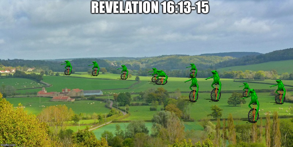 Revelation 16:13 Oh Lawd He Comin! | REVELATION 16:13-15 | image tagged in jesus,revelation,beast,frogs,armageddon,apocalypse | made w/ Imgflip meme maker