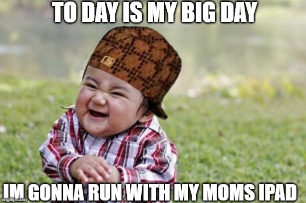 Evil Toddler | TO DAY IS MY BIG DAY IM GONNA RUN WITH MY MOMS IPAD | image tagged in memes,evil toddler,ipad,mom,big day | made w/ Imgflip meme maker
