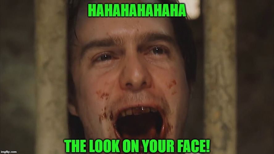 HAHAHAHAHAHA THE LOOK ON YOUR FACE! | made w/ Imgflip meme maker