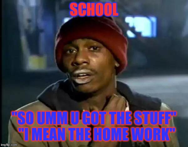 "Y'all Got Any More Of That Meme | SCHOOL ""SO UMM U GOT THE STUFF""  ""I MEAN THE HOME WORK"" 