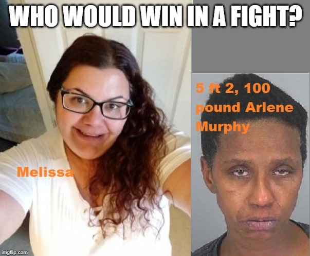 Melissa vs Public Drunk Arlene Murphy | WHO WOULD WIN IN A FIGHT? | image tagged in white woman,bbw | made w/ Imgflip meme maker