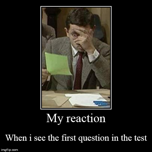 Test? | My reaction | When i see the first question in the test | image tagged in funny,demotivationals,test,tests,student life,student | made w/ Imgflip demotivational maker