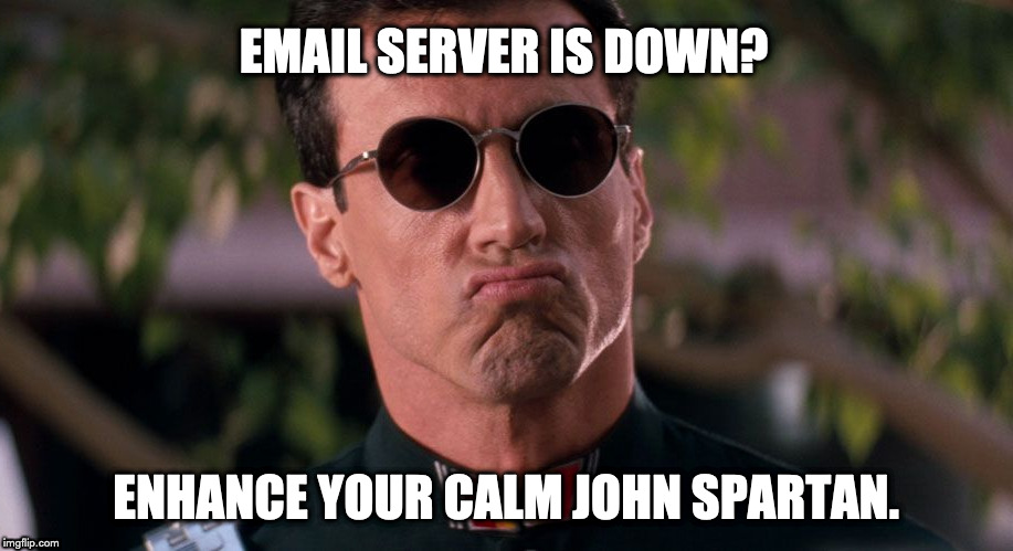 demolition man first world problems | EMAIL SERVER IS DOWN? ENHANCE YOUR CALM JOHN SPARTAN. | image tagged in sylvester stallone | made w/ Imgflip meme maker
