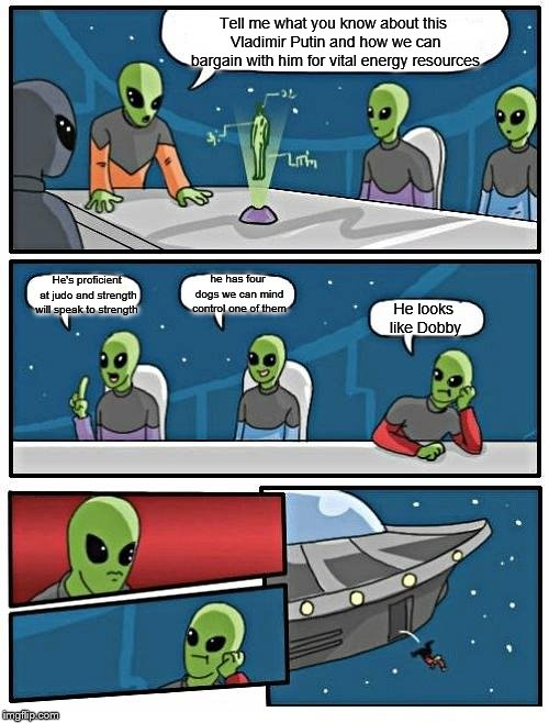 Alien Meeting of Committee for State Security of socialist Bgnorgba | Tell me what you know about this Vladimir Putin and how we can bargain with him for vital energy resources He's proficient at judo and stren | image tagged in memes,alien meeting suggestion,dobby | made w/ Imgflip meme maker