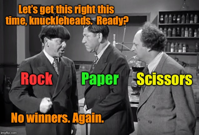 Decisions, decisions. | Let's get this right this time, knuckleheads.  Ready? Rock Paper Scissors No winners. Again. | image tagged in rock paper scissors,3 stooges,extra person,no results,funny memes,drsarcasm | made w/ Imgflip meme maker