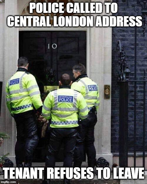 Police called to Theresa May | POLICE CALLED TO CENTRAL LONDON ADDRESS TENANT REFUSES TO LEAVE | image tagged in theresa may,brexit,london,funny,funny memes,police | made w/ Imgflip meme maker