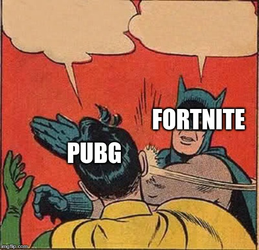 Batman Slapping Robin | PUBG FORTNITE | image tagged in memes,batman slapping robin | made w/ Imgflip meme maker