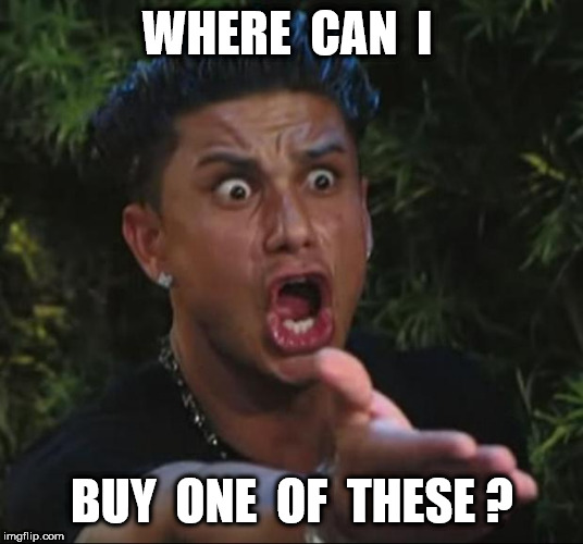 WHERE  CAN  I BUY  ONE  OF  THESE ? | image tagged in memes,dj pauly d | made w/ Imgflip meme maker