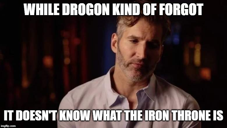 Drogon and the Iron Throne | WHILE DROGON KIND OF FORGOT IT DOESN'T KNOW WHAT THE IRON THRONE IS | image tagged in drogon,daenerys targaryen,game of thrones,lame of thrones,dumb and dumber,got | made w/ Imgflip meme maker