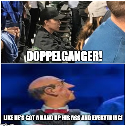 taken splitscreen | LIKE HE'S GOT A HAND UP HIS ASS AND EVERYTHING! DOPPELGANGER! | image tagged in taken splitscreen,sports fans | made w/ Imgflip meme maker