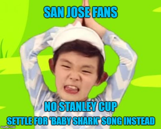 Doo doo doo doo doo doo. Doo doo doo they didn't yet. | SAN JOSE FANS SETTLE FOR 'BABY SHARK' SONG INSTEAD NO STANLEY CUP | image tagged in baby shark,memes,san jose sharks,stanley cup,nhl,failure | made w/ Imgflip meme maker