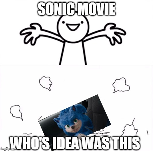 Sonic Movie WHO'S IDEA WAS THIS | SONIC MOVIE WHO'S IDEA WAS THIS | image tagged in sonic,sonic movie,asdfmovie | made w/ Imgflip meme maker