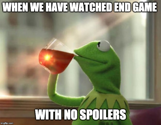 But Thats None Of My Business (Neutral) | WHEN WE HAVE WATCHED END GAME WITH NO SPOILERS | image tagged in memes,but thats none of my business neutral | made w/ Imgflip meme maker