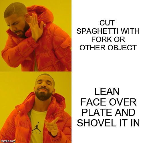 CUT SPAGHETTI WITH FORK OR OTHER OBJECT LEAN FACE OVER PLATE AND SHOVEL IT IN | image tagged in memes,drake hotline bling | made w/ Imgflip meme maker