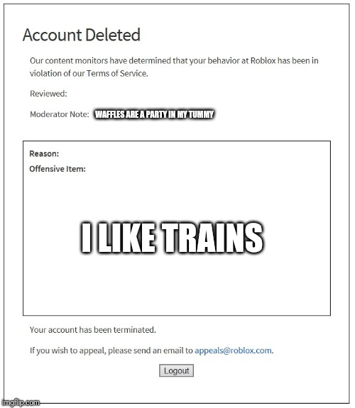 banned from ROBLOX | WAFFLES ARE A PARTY IN MY TUMMY I LIKE TRAINS | image tagged in banned from roblox | made w/ Imgflip meme maker