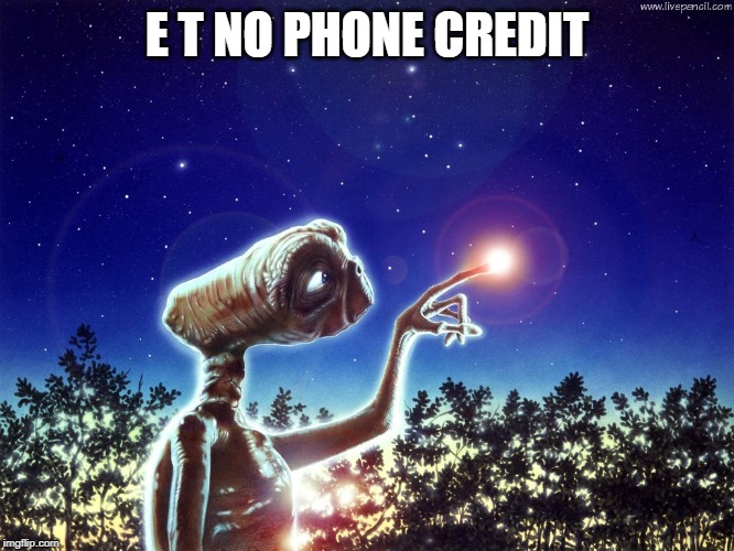 ET PHONE HOME | E T NO PHONE CREDIT | image tagged in et phone home | made w/ Imgflip meme maker