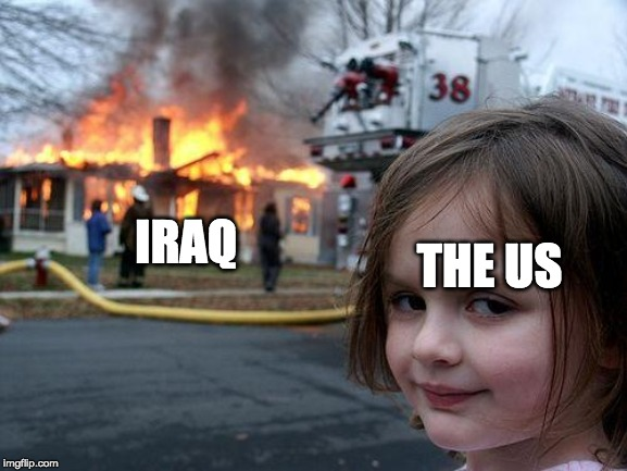 Disaster Girl | THE US IRAQ | image tagged in memes,disaster girl | made w/ Imgflip meme maker