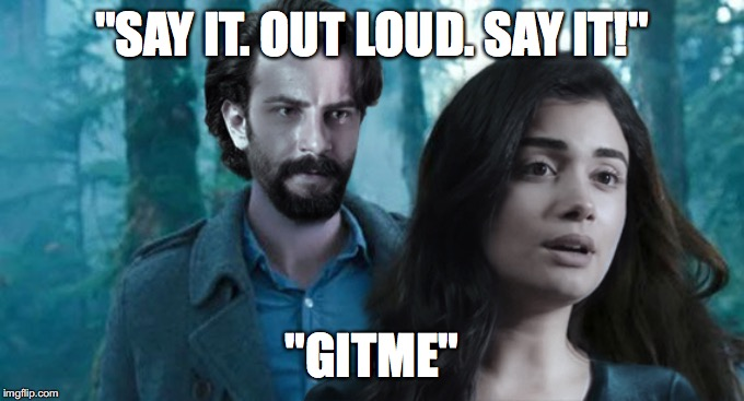 "Yemin: Gitme |  ""SAY IT. OUT LOUD. SAY IT!""; ""GITME"" 
