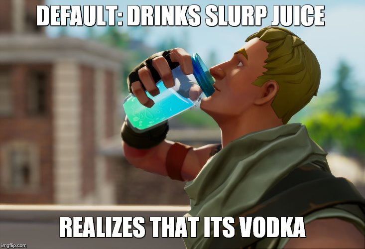 Fortnite the frog | DEFAULT: DRINKS SLURP JUICE REALIZES THAT ITS VODKA | image tagged in fortnite the frog,vodka,the moment you realize | made w/ Imgflip meme maker