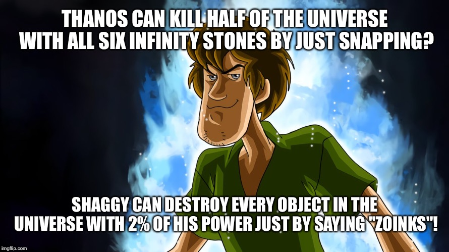 Why, zoinks, man! | THANOS CAN KILL HALF OF THE UNIVERSE WITH ALL SIX INFINITY STONES BY JUST SNAPPING? SHAGGY CAN DESTROY EVERY OBJECT IN THE UNIVERSE WITH 2%  | image tagged in ultra instinct shaggy,memes,infinity war | made w/ Imgflip meme maker