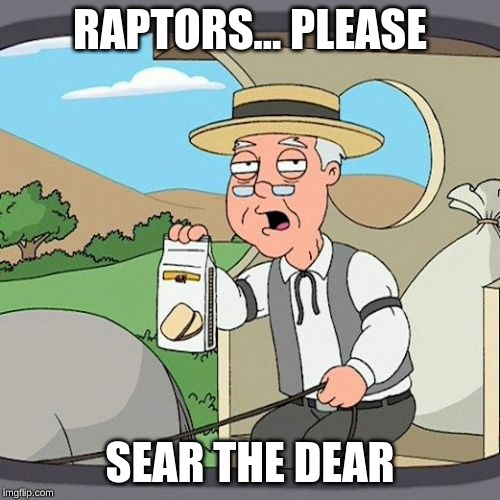 Pepperidge Farm Remembers | RAPTORS... PLEASE SEAR THE DEAR | image tagged in memes,pepperidge farm remembers | made w/ Imgflip meme maker