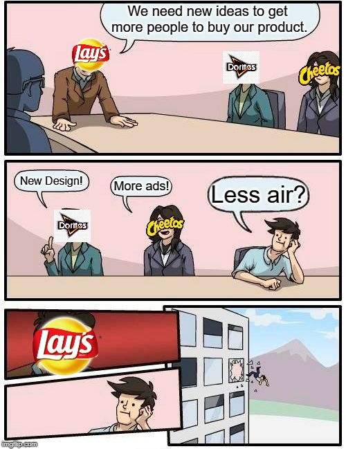 Boardroom Meeting Suggestion | We need new ideas to get more people to buy our product. New Design! More ads! Less air? | image tagged in memes,boardroom meeting suggestion | made w/ Imgflip meme maker