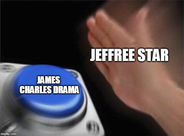 Blank Nut Button |  JEFFREE STAR; JAMES CHARLES DRAMA | image tagged in memes,blank nut button | made w/ Imgflip meme maker