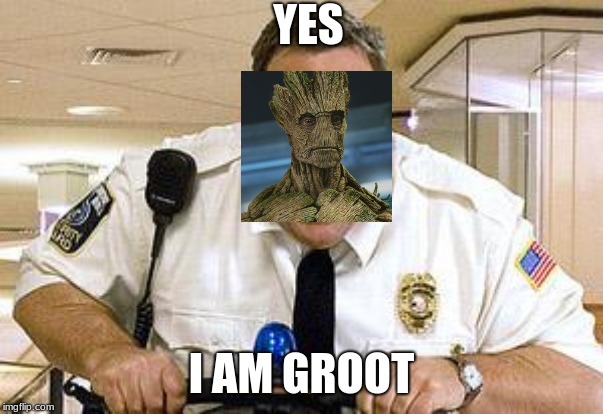 Mall Cop | YES I AM GROOT | image tagged in mall cop | made w/ Imgflip meme maker