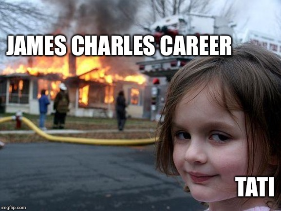 Disaster Girl Meme | JAMES CHARLES CAREER TATI | image tagged in memes,disaster girl | made w/ Imgflip meme maker